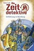 Entführung in Nürnberg / Die Zeitdetektive Bd.29