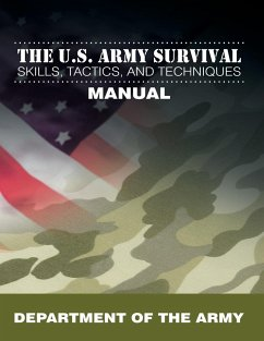 The U.S. Army Survival Skills, Tactics, and Techniques Manual - Department Of The Army