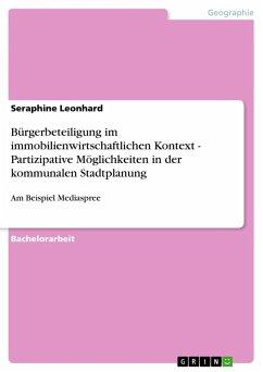 Bürgerbeteiligung im immobilienwirtschaftlichen Kontext - Partizipative Möglichkeiten in der kommunalen Stadtplanung - Leonhard, Seraphine