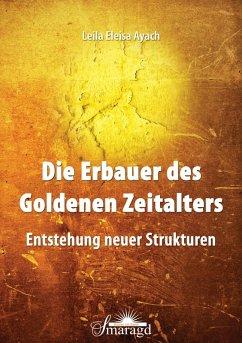 Die Erbauer des Goldenen Zeitalters (eBook, ePUB) - Ayach, Leila Eleisa