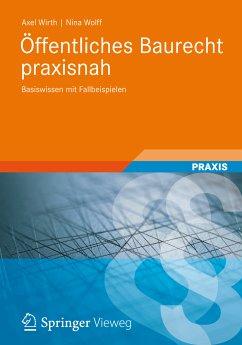 Öffentliches Baurecht praxisnah (eBook, PDF) - Wirth, Axel; Wolff, Nina