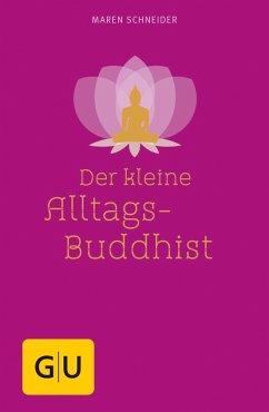 Der kleine Alltagsbuddhist (eBook, ePUB) - Schneider, Maren