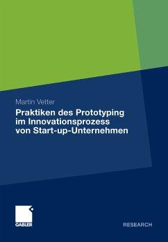 Praktiken des Prototyping im Innovationsprozess von Start-up-Unternehmen (eBook, PDF) - Vetter, Martin