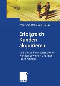 Erfolgreich Kunden akquirieren (eBook, PDF) - Arndt, Peter; Braun, Gerold