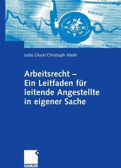 Arbeitsrecht - Ein Leitfaden für leitende Angestellte in eigener Sache (eBook, PDF) - Glock, Jutta; Abeln, Christoph