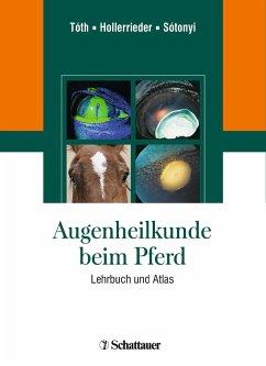 Augenheilkunde beim Pferd (eBook, PDF) - Tóth, József; Hollerrieder, Josef; Sótonyi, Peter; Sótonyi, Péter