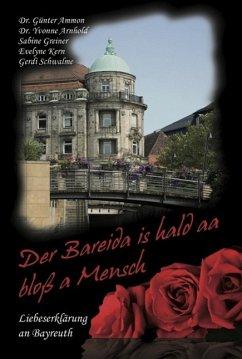 Der Bareida is hald aa bloß a Mensch - Liebeserklärung an Bayreuth (eBook, ePUB) - Greiner, Sabine; Kern, Evelyne; Schwalme, Gerdi; Arnhold, Yvonne; Ammon, Günter