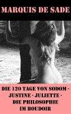 Die 120 Tage von Sodom - Justine - Juliette - Die Philosophie im Boudoir (4 Meisterwerke der Erotik und BDSM) (eBook, ePUB)