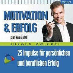 Motivation und Erfolg sind kein Zufall, Audio-CD - Zwickel, Jürgen