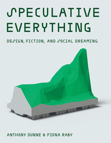 Speculative Everything - Dunne, Anthony (Partner, Royal College of Art); Raby, Fiona