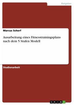 Ausarbeitung eines Fitnesstrainingsplans nach dem 5 Stufen Modell (eBook, PDF)