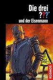 Die drei ??? und der Eisenmann / Die drei Fragezeichen Bd.172