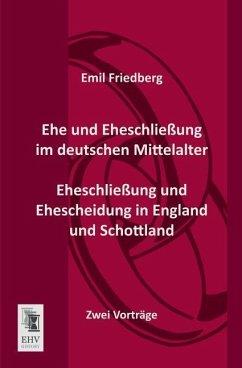 Ehe und Eheschließung im deutschen Mittelalter - Eheschließung und Ehescheidung in England und Schottland