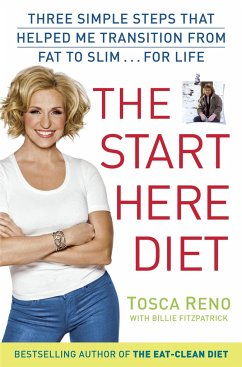 The Start Here Diet: Three Simple Steps That Helped Me Transition from Fat to Slim . . . for Life - Reno, Tosca; Fitzpatraick, Billie