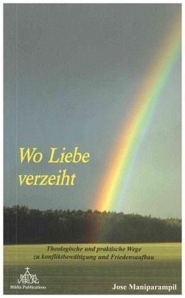 Wo Liebe verzeiht von Jose Maniparampil - Taschenbuch