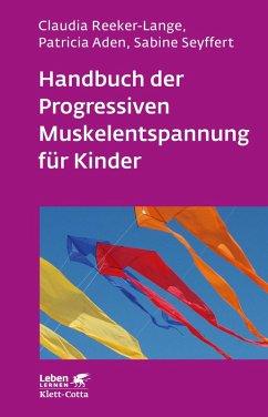 Handbuch der Progressiven Muskelentspannung für Kinder (eBook, ePUB) - Reeker-Lange, Claudia; Aden, Patricia; Seyffert, Sabine