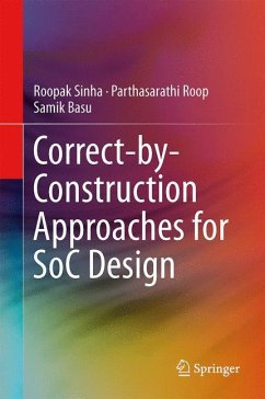 Correct-by-Construction Approaches for SoC Design - Sinha, Roopak;Roop, Parthasarathi;Basu, Samik