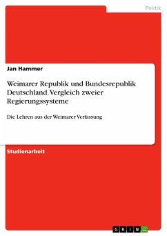 Weimarer Republik und Bundesrepublik Deutschland. Vergleich zweier Regierungssysteme
