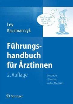 Führungshandbuch für Ärztinnen - Ley, Ulrike;Kaczmarczyk, Gabriele