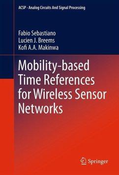 Mobility-based Time References for Wireless Sensor Networks (eBook, PDF) - Sebastiano, Fabio; Breems, Lucien J.; Makinwa, Kofi A