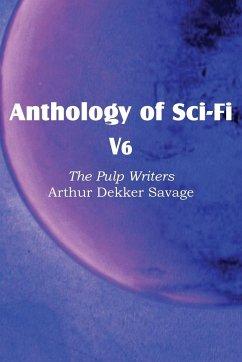 Anthology of Sci-Fi V6, the Pulp Writers - Arthur Dekker Savage