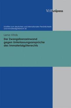 Der Zwangslizenzeinwand gegen Unterlassungsansprüche des Immaterialgüterrechts (eBook, PDF) - Vitols, Lena