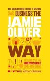 The Unauthorized Guide To Doing Business the Jamie Oliver Way (eBook, PDF)