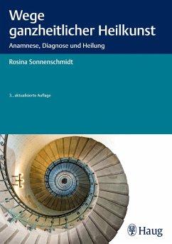 Wege ganzheitlicher Heilkunst (eBook, PDF) - Sonnenschmidt, Rosina