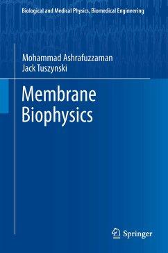 Membrane Biophysics (eBook, PDF) - Ashrafuzzaman, Mohammad; Tuszynski, Jack A.