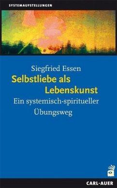 Selbstliebe als Lebenskunst - Essen, Siegfried