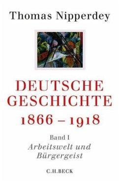 Arbeitswelt und Bürgergeist / Deutsche Geschichte 1866-1918 Bd.1 - Nipperdey, Thomas