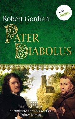 Pater Diabolus / Odo und Lupus, Kommissare Karls des Großen Bd.3 (eBook, ePUB) - Gordian, Robert