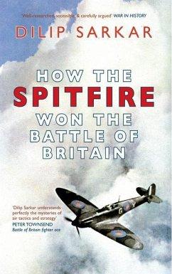 How the Spitfire Won the Battle of Britain - Sarkar, Dilip