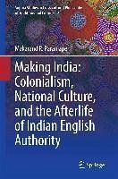 Making India: Colonialism, National Culture, and the Afterlife of Indian English Authority (eBook, PDF) - Paranjape, Makarand R.