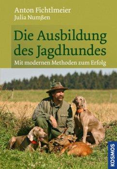 Die Ausbildung des Jagdhundes - Fichtlmeier, Anton; Numßen, Julia