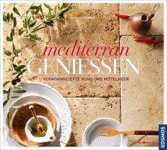 Mediterran genießen - Schinharl, Cornelia