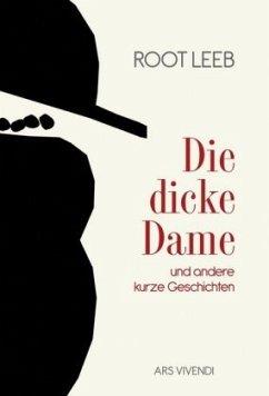 Die dicke Dame und andere kurze Geschichten - Leeb, Root