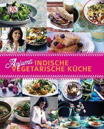 Anjums indische vegetarische Küche von Anjum Anand portofrei bei ...