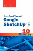 Sams Teach Yourself Google SketchUp 8 in 10 Minutes, Portable Documents (eBook, PDF)
