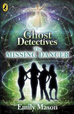 Ghost Detectives: The Missing Dancer (eBook, ePUB) - Mason, Emily