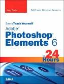 Sams Teach Yourself Adobe Photoshop Elements 6 in 24 Hours (eBook, ePUB)