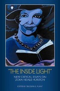 the inside light new critical essays on zora neale hurston This exploration of zora neale hurston's life and work draws on a wealth of newly discovered information and manuscripts that bring new dimensions of her writing to light editor(s): plant, deborah.