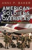 American Soldiers Overseas: The Global Military Presence (eBook, PDF)