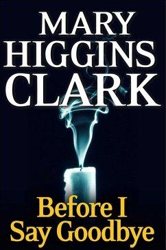 Before I Say Good-Bye (eBook, ePUB) - Clark, Mary Higgins