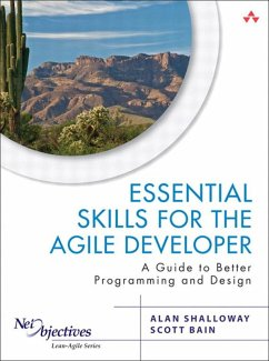 Essential Skills for the Agile Developer (eBook, PDF) - Bain, Scott; Shalloway, Alan; Pugh, Ken; Kolsky, Amir
