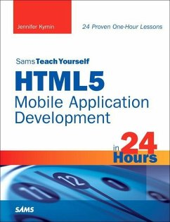 Sams Teach Yourself HTML5 Mobile Application Development in 24 Hours (eBook, PDF) - Kyrnin, Jennifer