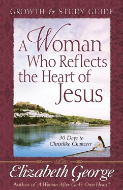 Woman Who Reflects the Heart of Jesus Growth and Study Guide (eBook, ePUB) - Elizabeth George