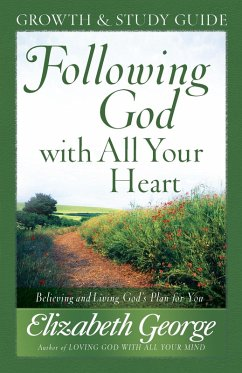 Following God with All Your Heart Growth and Study Guide (eBook, ePUB) - Elizabeth George