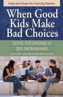 When Good Kids Make Bad Choices (eBook, ePUB) - Elyse Fitzpatrick