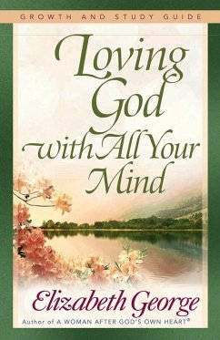 Loving God with All Your Mind Growth and Study Guide (eBook, ePUB) - Elizabeth George